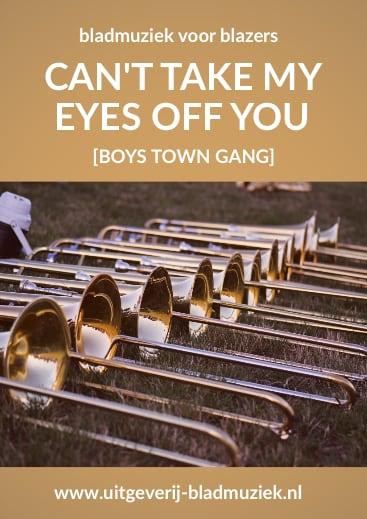 Bladmuziek van Can't take my eyes off you door Boys Town Gang