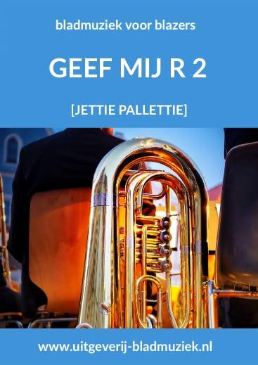 Bladmuziek van Geef Mij R 2 door Jettie Palletie