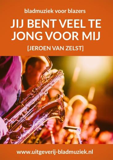Bladmuziek van Jij Bent Veel Te Jong Voor Mij door Jeroen van Zelst