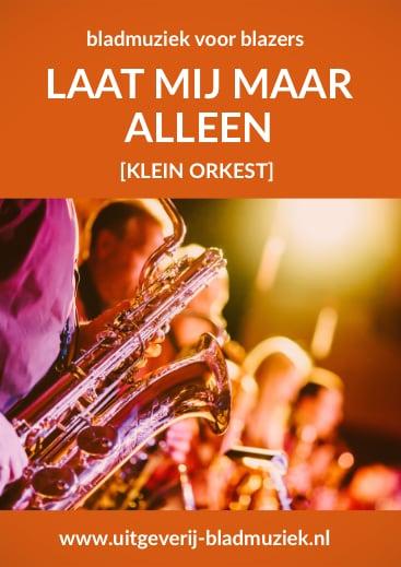 Bladmuziek van Laat Mij Maar Alleen door Klein Orkest